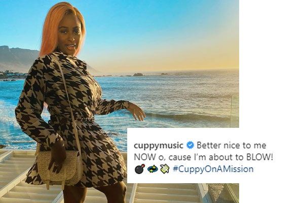 DJ Cuppy: Better nice to me NOW o, cause I'm about to BLOW!